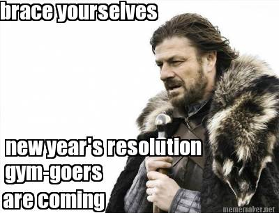 Meme Maker - brace yourselves new year's resolution gym-goers are ...