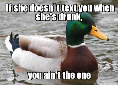 If she doesn t text you when she s drunk you ain t the one re caption