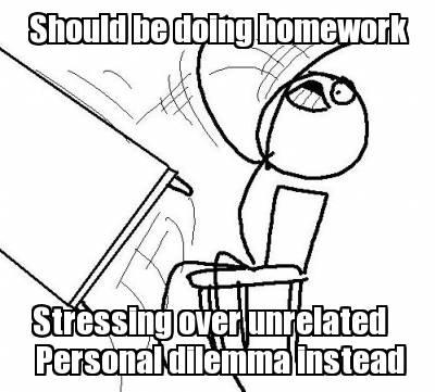 I should be doing homework