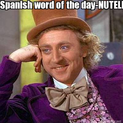 3461203 meme maker spanish word of the day nutella meme generator!,Meme Word Generator