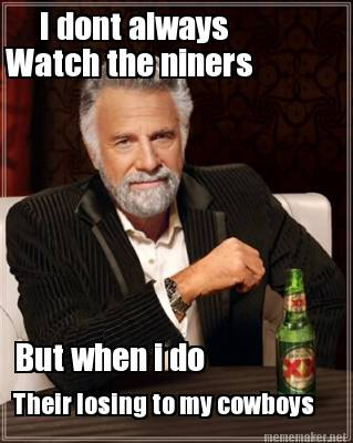 Meme Maker - I dont always But when i do Their losing to my ...