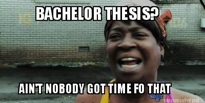 Meme Maker  BACHELOR THESIS? AIN39;T NOBODY GOT TIME FO THAT Meme Maker