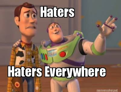 Haters Everywhere Memes Meme Maker Haters Haters