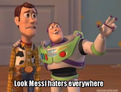 Haters Everywhere Memes Meme Maker Look Messi Haters