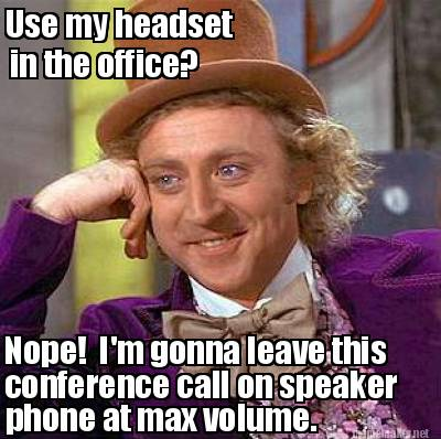 I'm gonna leave this conference call on speaker phone at Meme Maker! - 3634292