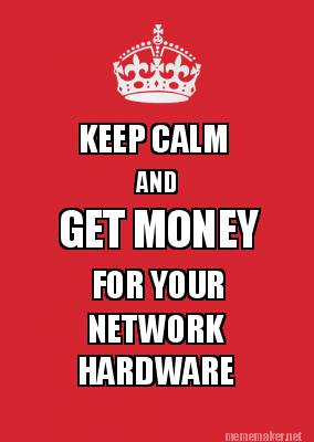 Get money for your network hardware