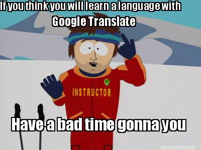 Meme Maker - If you think you will learn a language with Google ... You Gonna Learn Today Meme