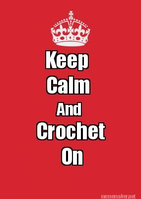 Crocheting Memes : Meme Maker - Keep Calm And Crochet On Meme Maker!