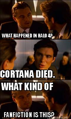 Meme maker what happened in halo 4 cortana died what kind of