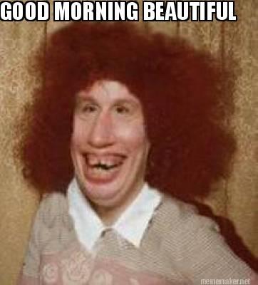 Meme maker good morning beautiful
