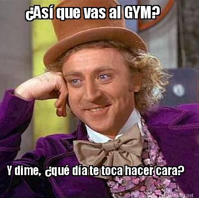 Meme maker así que vas al gym y dime qué día te toca hacer