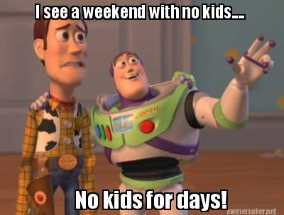 Image result for weekend without kids meme