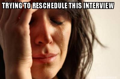 Meme maker trying to reschedule this interview meme maker