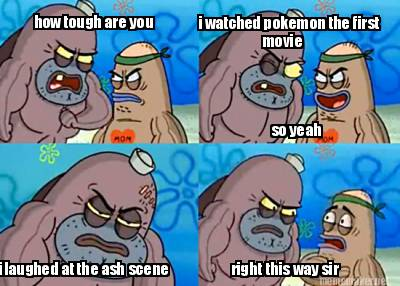 4253659 meme maker how tough are you i watched pokemon the first movie,Pokemon Meme Maker