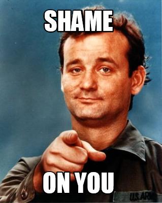 Image result for Shame on you