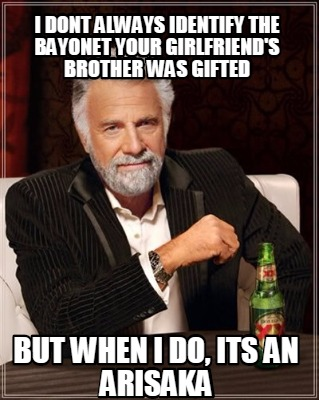 4272375 meme maker i dont always identify the bayonet your girlfriend's,Bayonet Meme