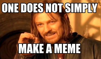 Meme maker one does not simply make a meme meme maker