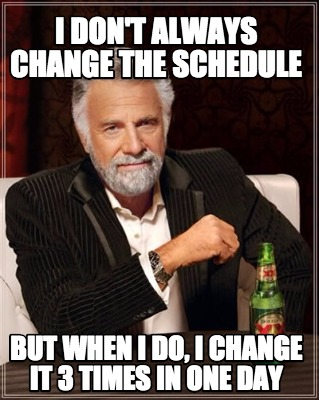 Image result for changing schedules meme