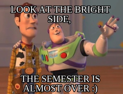Image result for semester almost over meme