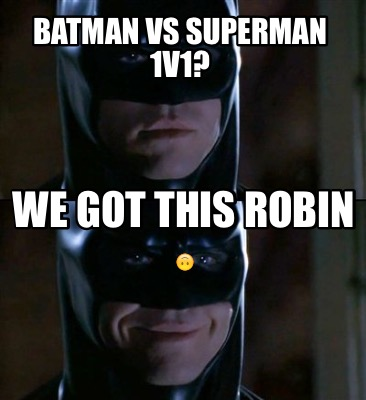 Meme Maker - Batman vs Superman 1v1? We got this Robin ???? Meme Maker ...