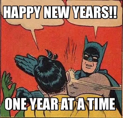 ... 66kB, Meme Maker - Happy New Years!! One year at a time Meme Maker