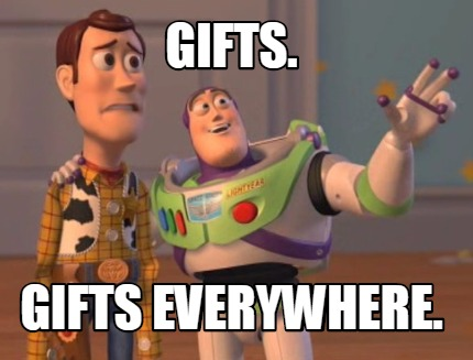 Gifts. Gifts Everywhere