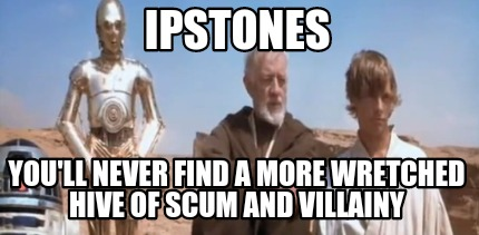 Meme maker ipstones you ll never find a more wretched hive of scum
