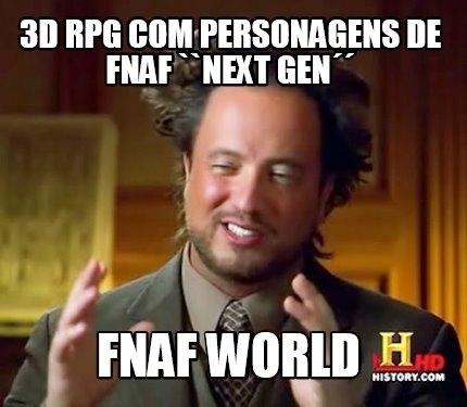 ... 3d rpg com personagens de fnaf ``next gen´´ fnaf world Meme Maker