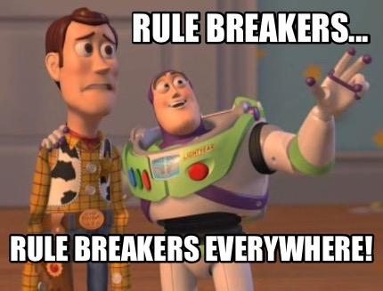 Meme Maker - Rule breakers... Rule breakers everywhere! Meme ...