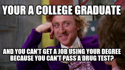 meme maker  your a college graduate and you can  t get a job using  meme maker your a college graduate and you can39t get a job using your degree because you ca meme maker