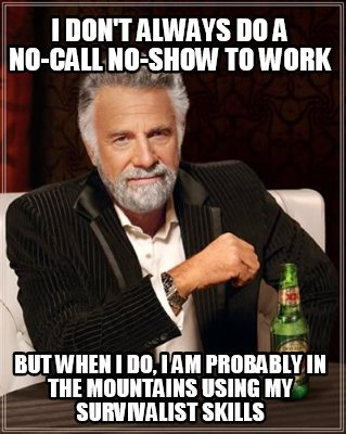 Meme Maker - I don't always do a no-call no-show to work but when ...