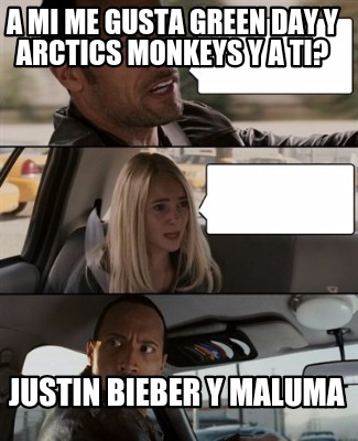 Meme Maker - A mi me gusta Green Day y Arctics Monkeys y a ti? Justin ... Ryan Gosling