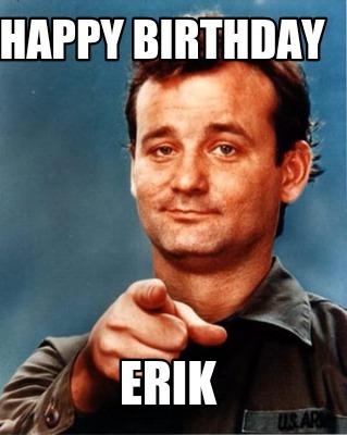 Meme Maker - Happy Birthday Erik Meme Maker!