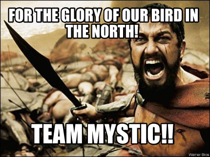 Meme Maker - For the glory of our bird in the north! TEAM MYSTIC ...