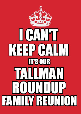 Meme Maker - I CAN'T IT'S OUR TALLMAN FAMILY REUNION KEEP CALM FAMILY ...