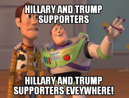 Meme Maker - Hillary and Trump supporters Hillary and Trump supporters ...
