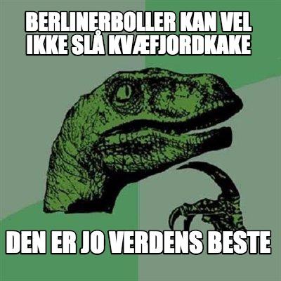 K Den Meme Meme Maker - berlinerboller kan vel ikke slå kvæfjordkake den er jo ...