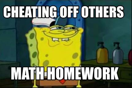 Meme Maker - Cheating off others math homework Meme Maker!