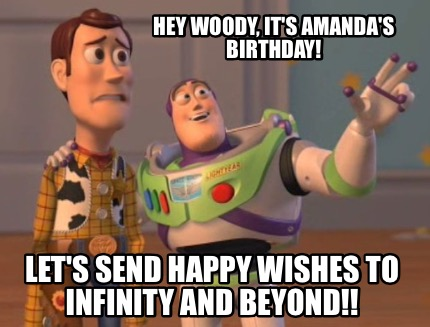 Meme Maker - Hey Woody, it's Amanda's birthday! Let's send happy ...