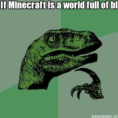 If Minecraft Is A World Full Of Blocks