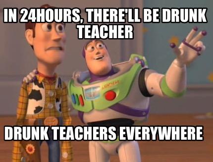 4830485 meme maker chaikas chaikas everywhere meme generator!,Drunk Teacher Meme