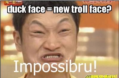 duck face = new troll face?