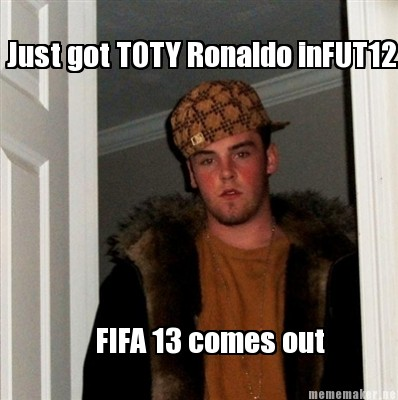 Meme Maker - Just got TOTY Ronaldo inFUT12 FIFA 13 comes out