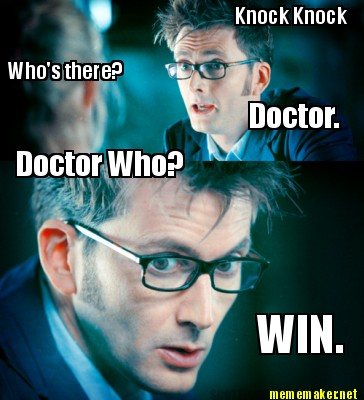knock knock who s there doctor doctor who win re caption this meme ...